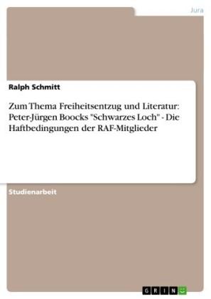 Zum Thema Freiheitsentzug und Literatur: Peter-Jürgen Boocks 'Schwarzes Loch' - Die Haftbedingungen der RAF-Mitglieder