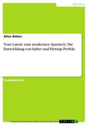 Vom Latein zum modernen Spanisch: Die Entwicklung von haber und Partizip Perfekt