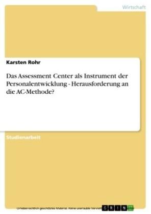 Das Assessment Center als Instrument der Personalentwicklung - Herausforderung an die AC-Methode?