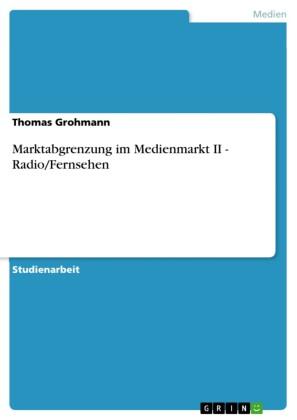 Marktabgrenzung im Medienmarkt II - Radio/Fernsehen