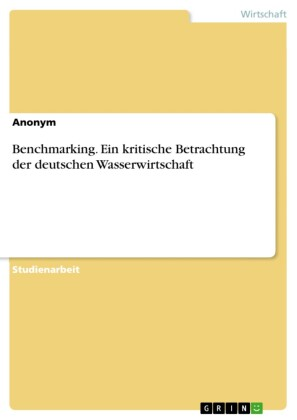 Benchmarking. Ein kritische Betrachtung der deutschen Wasserwirtschaft