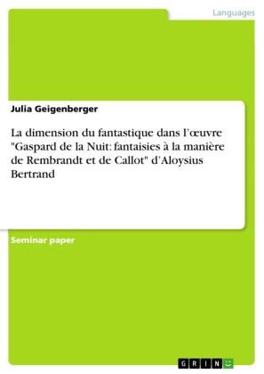 La dimension du fantastique dans l'?uvre 'Gaspard de la Nuit: fantaisies à la manière de Rembrandt et de Callot' d'Aloysius Bertrand