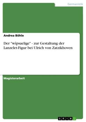Der 'wîpsaelige' - zur Gestaltung der Lanzelet-Figur bei Ulrich von Zatzikhoven