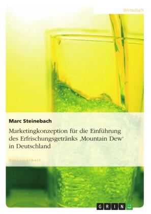 Marketingkonzeption für die Einführung des Erfrischungsgetränks 'Mountain Dew' in Deutschland