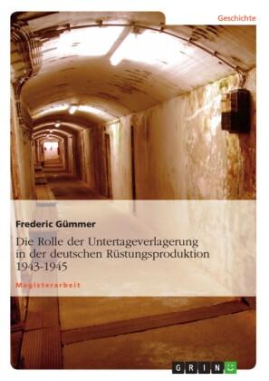 Die Rolle der Untertageverlagerung in der deutschen Rüstungsproduktion 1943-1945