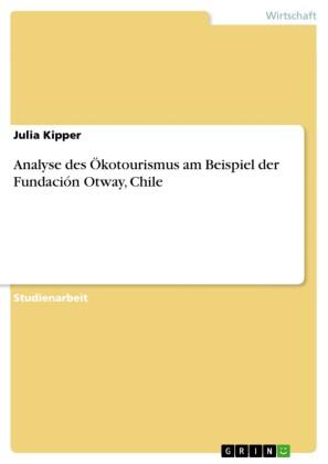 Analyse des Ökotourismus am Beispiel der Fundación Otway, Chile