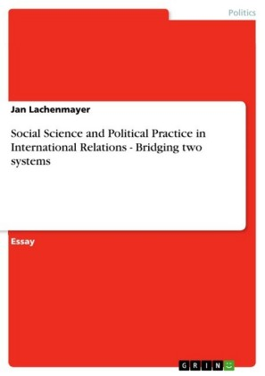 Social Science and Political Practice in International Relations - Bridging two systems