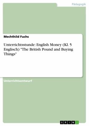 Unterrichtsstunde: English Money (Kl. 5 Englisch) 'The British Pound and Buying Things'