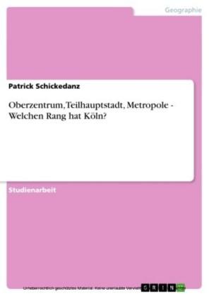 Oberzentrum, Teilhauptstadt, Metropole - Welchen Rang hat Köln?