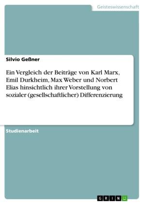 Ein Vergleich der Beiträge von Karl Marx, Emil Durkheim, Max Weber und Norbert Elias hinsichtlich ihrer Vorstellung von sozialer (gesellschaftlicher) Differenzierung