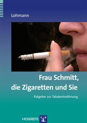 Frau Schmitt, die Zigaretten und Sie. (Ratgeber zur Reihe Fortschritte der Psychotherapie, Band 18)