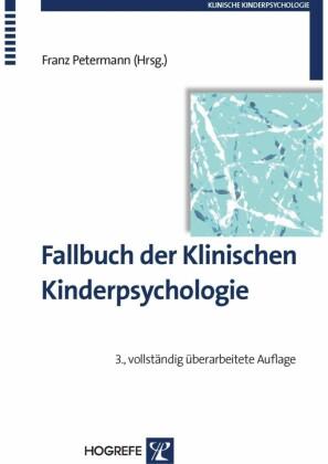 Fallbuch der Klinischen Kinderpsychologie und -psychotherapie. (Klinische Kinderpsychologie, Band 12)