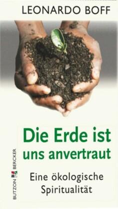 Die Erde ist uns anvertraut. Eine ökologische Spiritualität