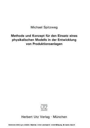 Methode und Konzept für den Einsatz eines physikalischen Modells in der Entwicklung von Produktionsanlagen