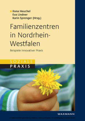 Familienzentren in Nordrhein-Westfalen. Beispiele innovativer Praxis