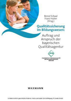 Qualitätssicherung im Bildungswesen. Auftrag und Anspruch der bayerischen Qualitätsagentur