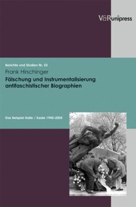 Fälschung und Instrumentalisierung antifaschistischer Biographien
