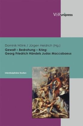 Gewalt - Bedrohung - Krieg: Georg Friedrich Händels Judas Maccabaeus