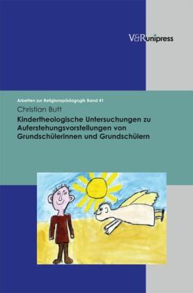 Kindertheologische Untersuchungen zu Auferstehungsvorstellungen von Grundschülerinnen und Grundschülern
