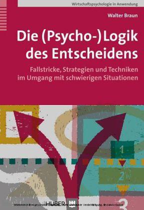 Die (Psycho-)Logik des Entscheidens
