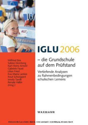 IGLU 2006 - die Grundschule auf dem Prüfstand. Vertiefende Analysen zu Rahmenbedingungen schulischen Lernens