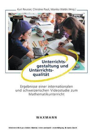 Unterrichtsgestaltung und Unterrichtsqualität. Ergebnisse einer internationalen und schweizerischen Videostudie zum Mathematikunterricht