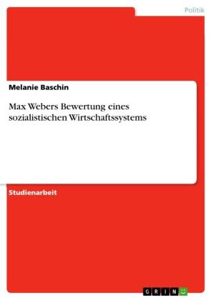 Max Webers Bewertung eines sozialistischen Wirtschaftssystems