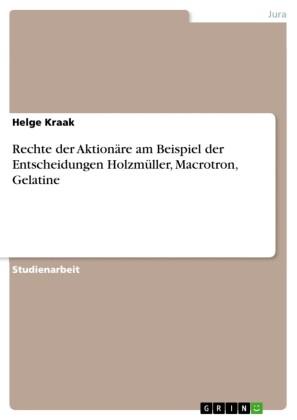 Rechte der Aktionäre am Beispiel der Entscheidungen Holzmüller, Macrotron, Gelatine