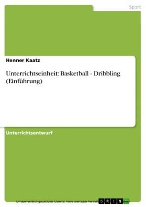 Unterrichtseinheit: Basketball - Dribbling (Einführung)