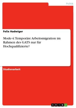 Mode-4: Temporäre Arbeitsmigration im Rahmen des GATS nur für Hochqualifizierte?