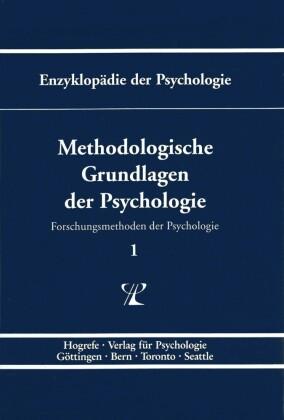Methodologische Grundlagen der Psychologie ( Enzyklopädie der Psychologie : Themenbereich B : Ser. 1 ; Bd. 1)
