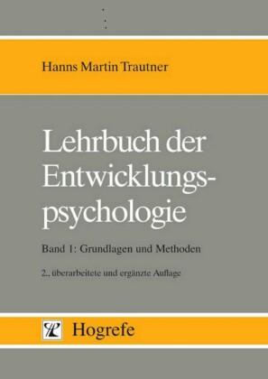 Lehrbuch der Entwicklungspsychologie, in 2 Bdn., Bd.1, Grundlagen und Methoden