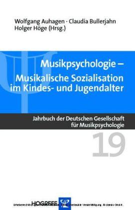 Musikpsychologie. Musikalische Sozialisation im Kindes- und Jugendalter (Reihe: Jahrbuch der Deutschen Gesellschaft für Musikpsychologie, Bd. 19)