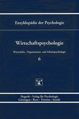 Wirtschaftspsychologie (Enzyklopädie der Psychologie : Themenbereich D : Ser. 3 ; Bd. 6)