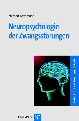Neuropsychologie der Zwangsstörungen (Reihe: Fortschritte der Neuropsychologie, Bd. 7)