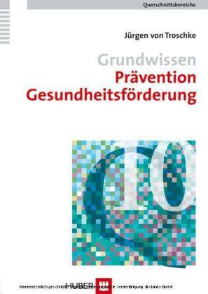 Grundwissen Prävention, Gesundheitsförderung (Querschnittsbereiche, Band 10)