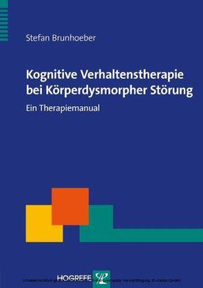 Kognitive Verhaltenstherapie bei Körperdysmorpher Störung. Therapeutische Praxis.