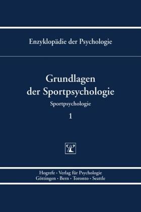 Grundlagen der Sportpsychologie (Enzyklopädie der Psychologie : Themenbereich D : Ser. 5 ; Bd. 1)