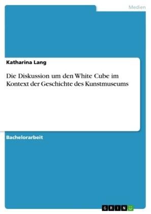 Die Diskussion um den White Cube im Kontext der Geschichte des Kunstmuseums