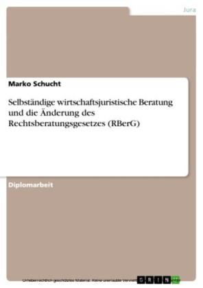 Selbständige wirtschaftsjuristische Beratung und die Änderung des Rechtsberatungsgesetzes (RBerG)
