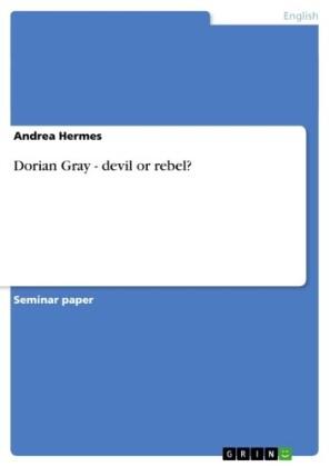 Dorian Gray - devil or rebel?