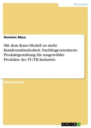 Nachfrageorientierte Produktgestaltung unter Anwendung des Kano-Modells der Kundenzufriedenheit für ausgewählte Produkte der IT-/TK-Industrie