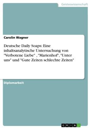 Deutsche Daily Soaps: Eine inhaltsanalytische Untersuchung von 'Verbotene Liebe' , 'Marienhof', 'Unter uns' und 'Gute Zeiten schlechte Zeiten'