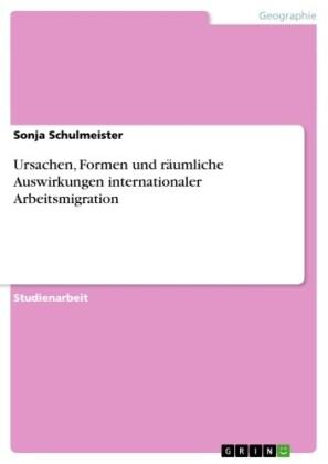 Ursachen, Formen und räumliche Auswirkungen internationaler Arbeitsmigration