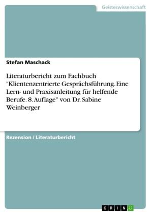 Literaturbericht zum Fachbuch 'Klientenzentrierte Gesprächsführung. Eine Lern- und Praxisanleitung für helfende Berufe. 8. Auflage' von Dr. Sabine Weinberger