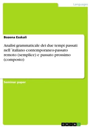 Analisi grammaticale dei due tempi passati nell italiano contemporaneo-passato remoto (semplice) e passato prossimo (composto)