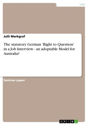 The statutory German 'Right to Question' in a Job Interview - an adoptable Model for Australia?