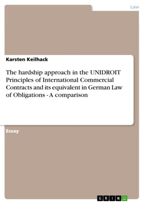 The hardship approach in the UNIDROIT Principles of International Commercial Contracts and its equivalent in German Law of Obligations - A comparison