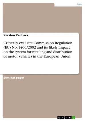 Critically evaluate Commission Regulation (EC) No. 1400/2002 and its likely impact on the system for retailing and distribution of motor vehicles in the European Union