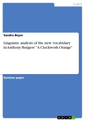 Linguistic analysis of the new vocabulary in Anthony Burgess' 'A Clockwork Orange'